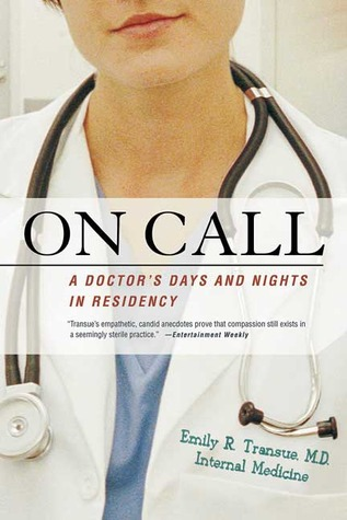 On Call: A Doctors Days and Nights in Residency
