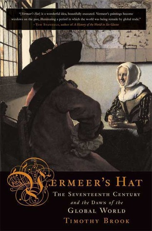 Vermeer s Hat  The Seventeenth Century and the Dawn of the Global World by  Timothy Brook 9fda0ee2e00