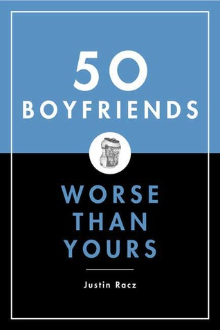 50 Boyfriends Worse Than Yours by Justin Racz