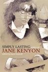 Simply Lasting: Writers on Jane Kenyon