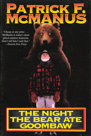 The Night the Bear Ate Goombaw by Patrick F. McManus