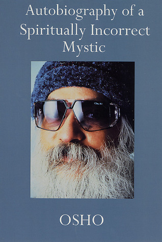 Autobiography of a Spiritually Incorrect Mystic by Osho