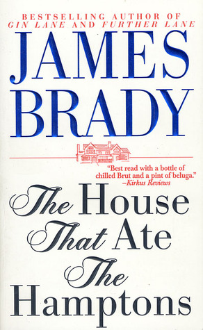 The House That Ate the Hamptons by James Brady