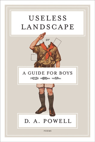 Useless Landscape, or A Guide for Boys by D.A. Powell