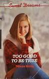 Too Good to Be True (Sweet Dreams, #184)