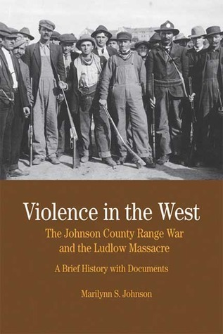 Violence in the West: The Johnson County Range War and Ludlow Massacre: A Brief History with Documents