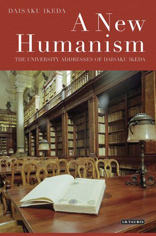 A New Humanism: The University Addresses of Daisaku Ikeda