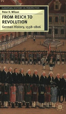From Reich to Revolution: German History 1558-1806