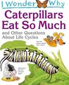 Caterpillars Eat So Much: and Other Questions about Life Cycles