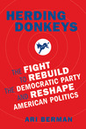 Herding Donkeys: The Fight to Rebuild the Democratic Party and Reshape American Politics