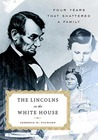 The Lincolns in the White House: Four Years That Shattered a Family