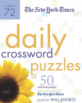 The New York Times Daily Crossword Puzzles Volume 72: 50 Mid-Level Puzzles from the Pages of the New York Times