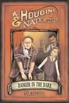 Danger in the Dark: A Houdini & Nate Mystery
