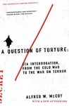 A Question of Torture: CIA Interrogation from the Cold War to the War on Terror