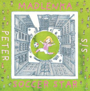 Madlenka Soccer Star by Peter Sís