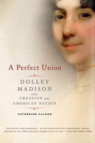 A perfect union dolley madison and the creation of the american 178637 fandeluxe Gallery