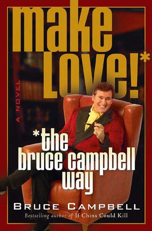 Make Love! the Bruce Campbell Way by Bruce Campbell