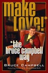 Download ebook Make Love! the Bruce Campbell Way by Bruce Campbell