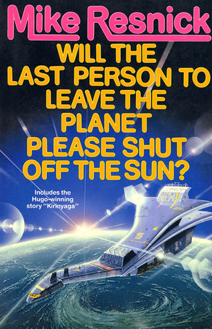Will the Last Person To Leave the Planet Please Shut Off the ... by Mike Resnick