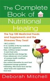 The Complete Book of Nutritional Healing: The Top 100 Medicinal Foods and Supplements and the Diseases They Treat
