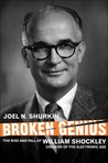 Broken Genius: The Rise and Fall of William Shockley, Creator of the Electronic Age