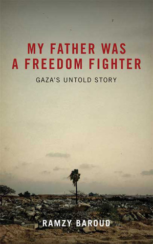 My Father Was a Freedom Fighter: Gazas Untold Story