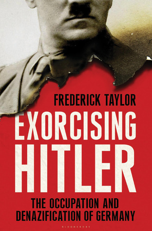 Exorcising Hitler: The Occupation and Denazification of Germany