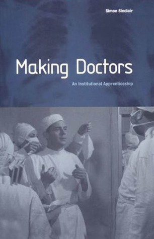 Making Doctors: An Institutional Apprenticeship