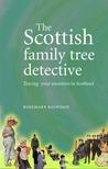 The Scottish Family Tree Detective by Rosemary Bigwood