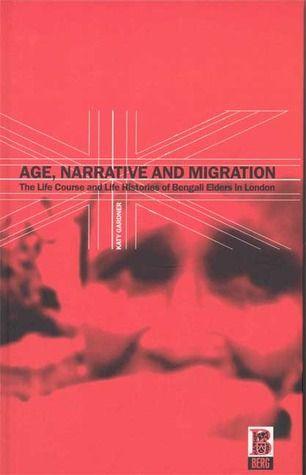 Age, Narrative and Migration by Katy Gardner