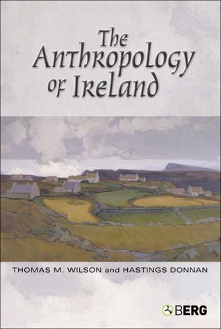 The Anthropology of Ireland by Thomas M. Wilson