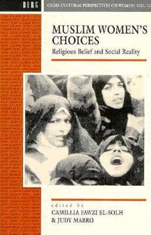 Muslim Women's Choices: Religious Belief and Social Reality
