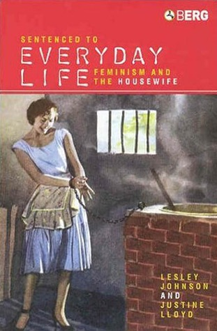 sentenced-to-everyday-life-feminism-and-the-housewife