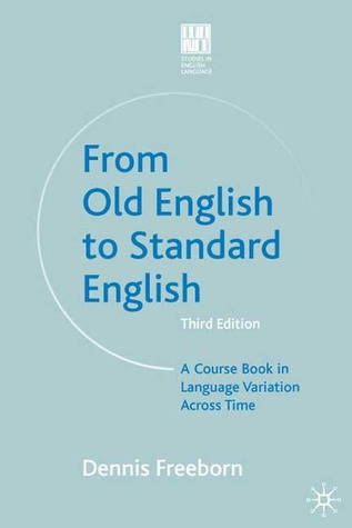 From Old English to Standard English: A Course Book in Language Variations Across Time
