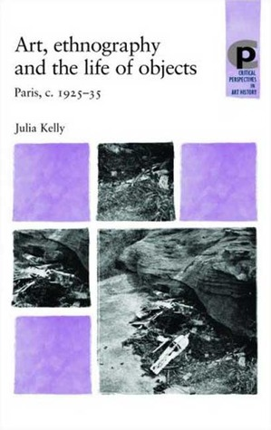Art, Ethnography and the Life of Objects: Paris, c. 1925-35