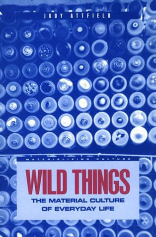 Wild Things: The Material Culture of Everyday Life