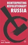 Reinterpreting Revolutionary Russia: Essays in Honour of James D. White
