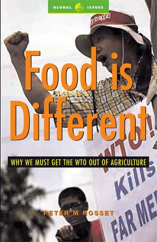 Food is Different: Why we must get the WTO out of Agriculture