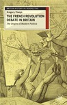 The French Revolution Debate in Britain: The Origins of Modern Politics (British History in Perspective)