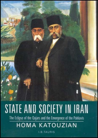 State and Society in Iran: The Eclipse of the Qajars and the Emergence of the Pahlavis