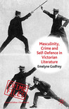Masculinity, Crime and Self-Defence in Victorian Literature