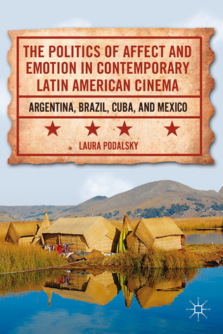 The Politics of Affect and Emotion in Contemporary Latin American Cinema: Argentina, Brazil, Cuba, and Mexico