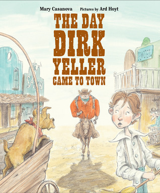 The Day Dirk Yeller Came to Town by Mary Casanova