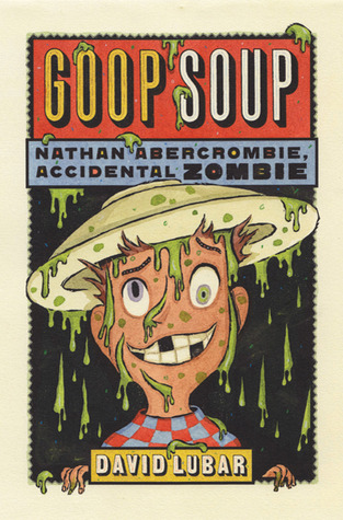 Goop Soup (Nathan Abercrombie, Accidental Zombie, #3)