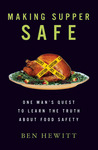 Making Supper Safe: Why We've Lost Trust in Our Food and How We Can Get it Back