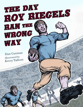 The Day Roy Riegels Ran the Wrong Way by Dan Gutman