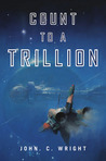 Count to a Trillion (Count to the Eschaton Sequence #1)