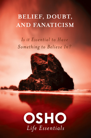 Belief, Doubt, and Fanaticism by Osho