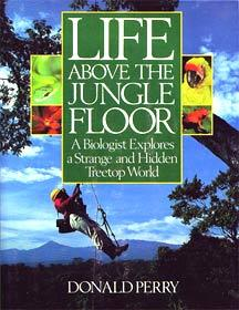 Life Above the Jungle Floor: A Biologist Explores a Strange and Hidden Treetop World