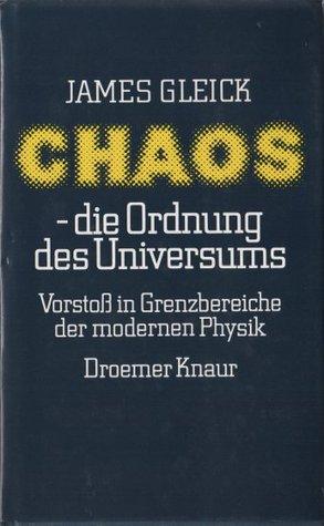 Chaos - die Ordnung des Universums: Vorstoß in Grenzbereiche der modernen Physik